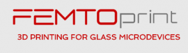 FEMTOprint 3D PRINTING FOR GLASS MICRODEVICES